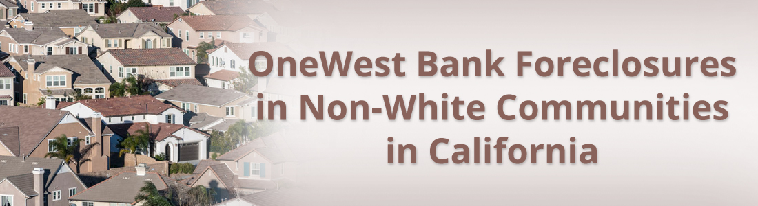 OneWest Bank Foreclosures in Non-White Communities in California