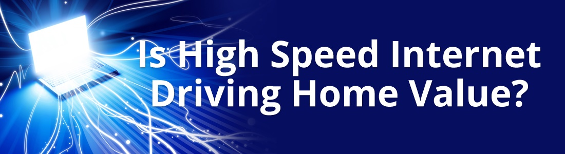 Is High Speed Internet Driving Home Value?
