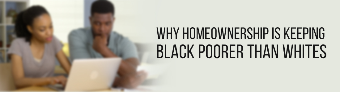Why Homeownership Is Keeping Black Poorer Than White People