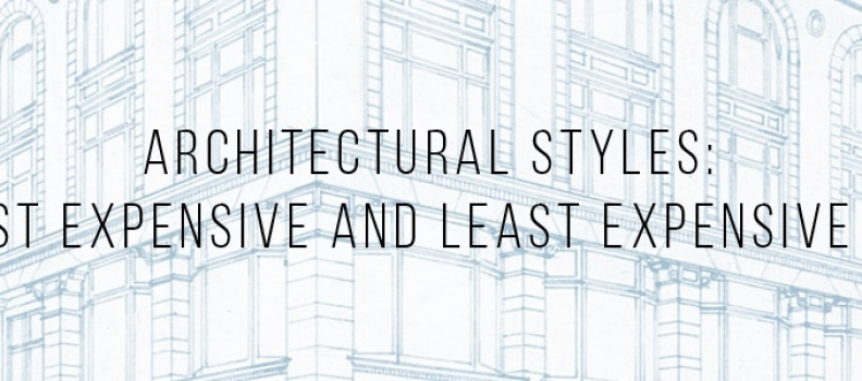 Architectural Styles: The Most Expensive and Least Expensive Styles
