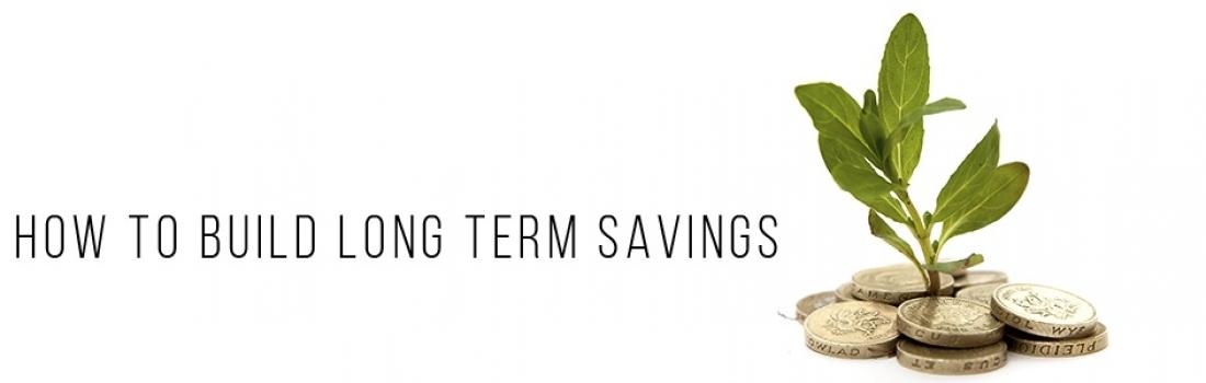 How To Build Long Term Savings