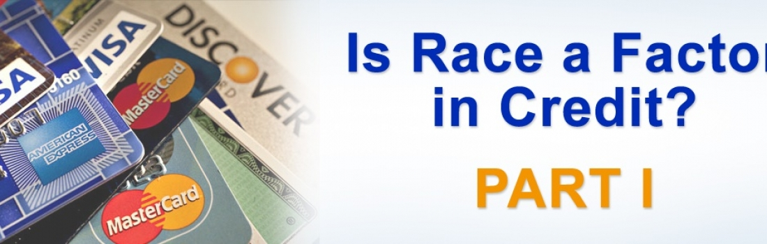 Is Race a Factor in Credit? Part I