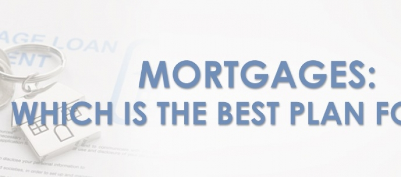 Mortgages: Which Is the Best Plan for Me?