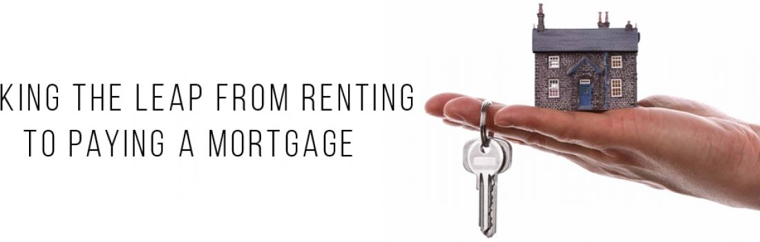 Taking the Leap From Renting to Paying a Mortgage