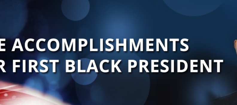The Accomplishments of Our First Black President