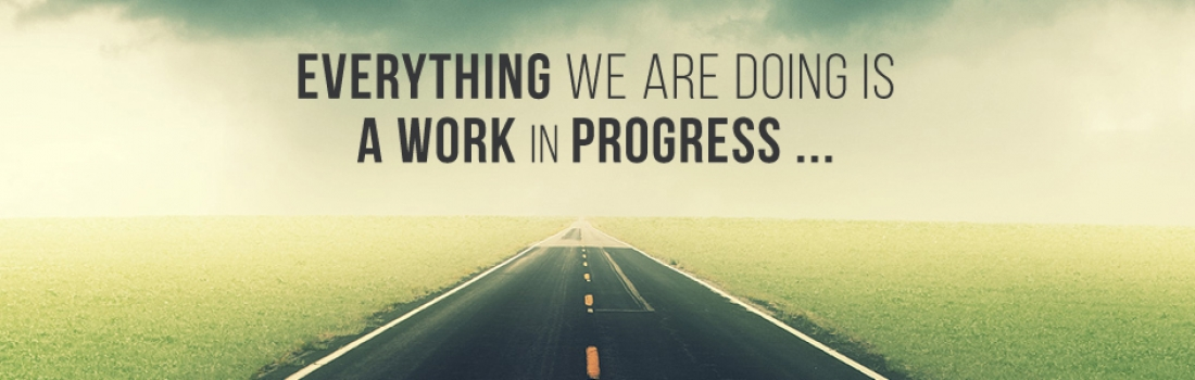 Everything we are doing is a work in progress…