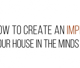 How to Create an Impression of Value of Your House in the Minds of Home Buyers
