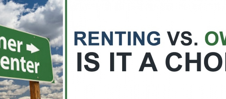 Renting vs. Owning – Is It a Choice?