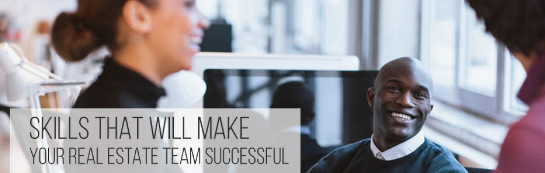 Skills That Will Make Your Real Estate Team Successful