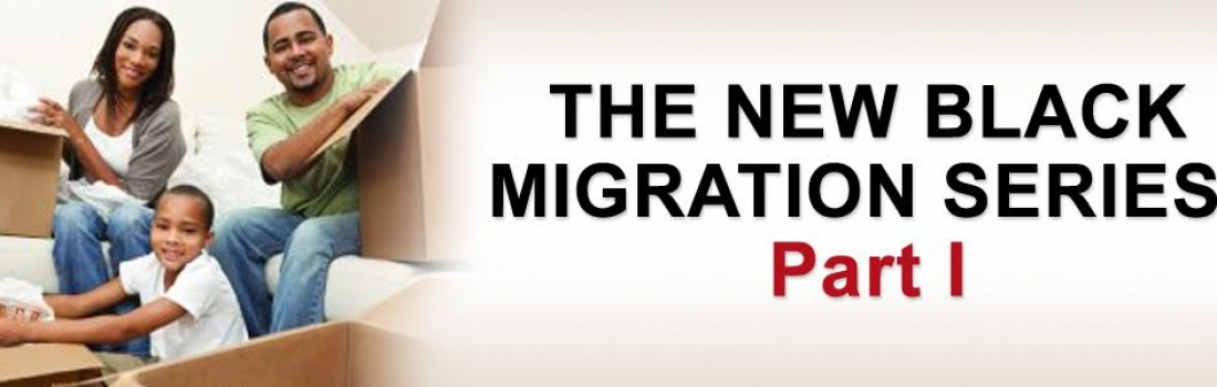 The New Black Migration: Part I