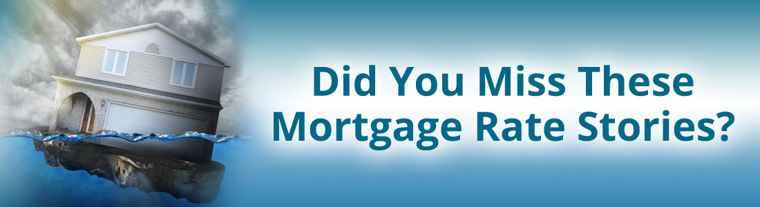 Did You Miss These Mortgage Rate Stories?