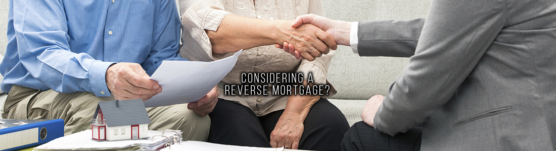 Considering a Reverse Mortgage?