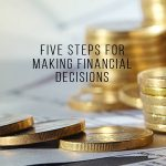 FIVE STEPS FOR MAKING FINANCIAL DECISIONS