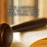 HAVE A MORTGAGE WHAT YOU CAN EXPECT UNDER FEDERAL RULES