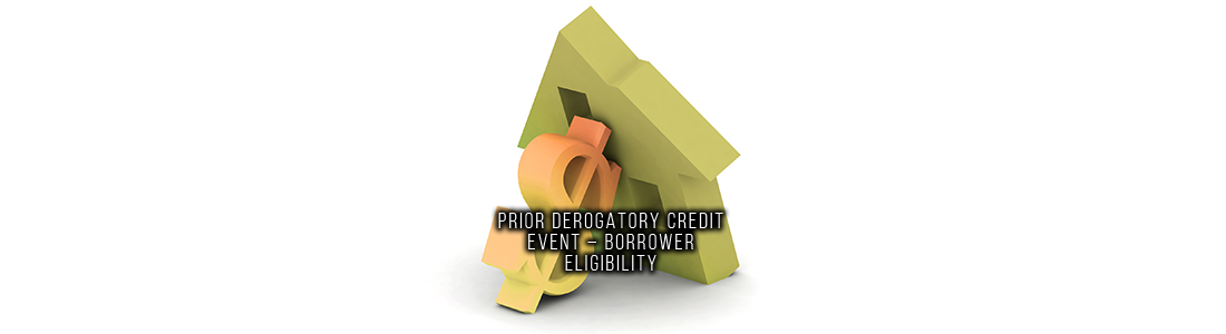 Prior Derogatory Credit Event – Borrower Eligibility