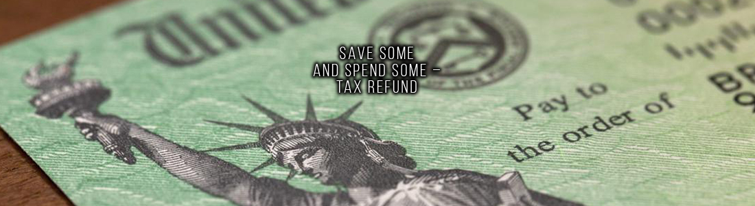 Save Some and Spend Some – Tax Refund