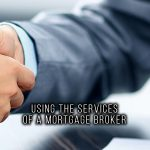 USING THE SERVICES OF A MORTGAGE BROKER
