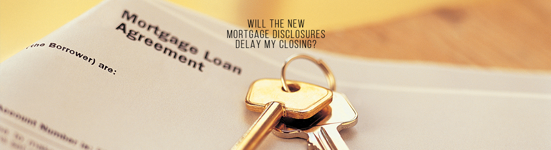 Will the New Mortgage Disclosures Delay My Closing?