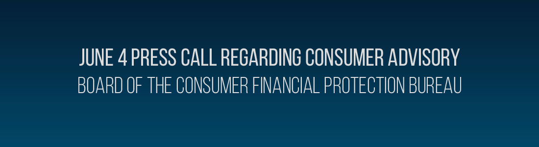 June 4 Press Call Regarding Consumer Advisory Board of the Consumer Financial Protection Bureau