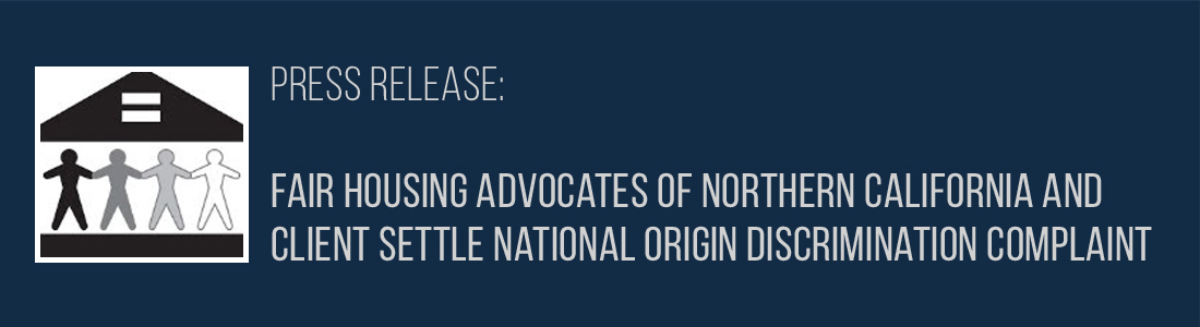 Fair Housing Advocates of Northern California and Client Settle National Origin Discrimination Complaint