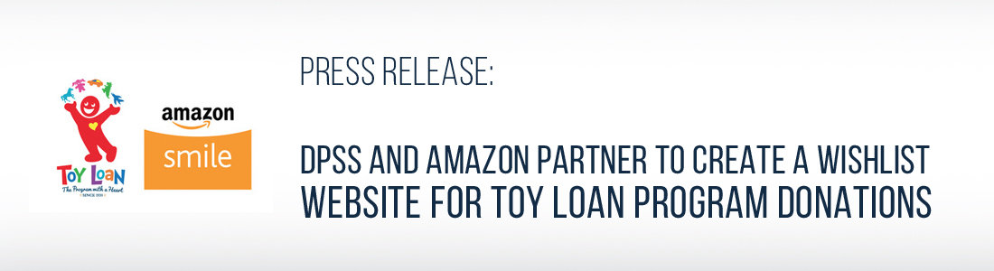 DPSS AND AMAZON PARTNER TO CREATE A WISHLIST WEBSITE FOR TOY LOAN PROGRAM DONATIONS