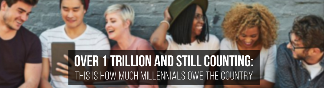 Over 1 Trillion and still Counting: this is how Much Millennials Owe the Country