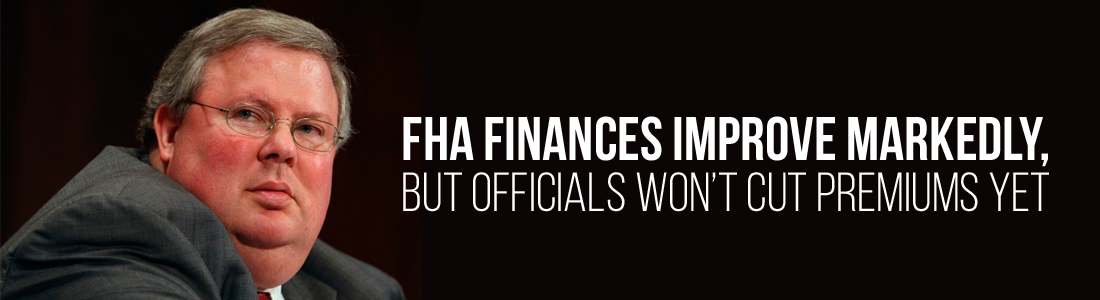 FHA finances improve markedly, but officials won't cut premiums yet