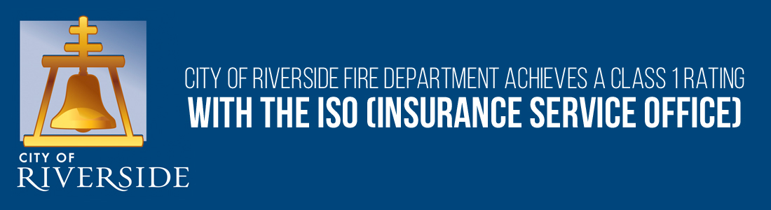 City of Riverside Fire Department achieves a Class 1 rating  with the ISO (Insurance Service Office)