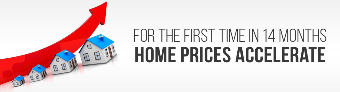 For the First Time in 14 months Home Prices Accelerates Creating Tension for the Homeowners