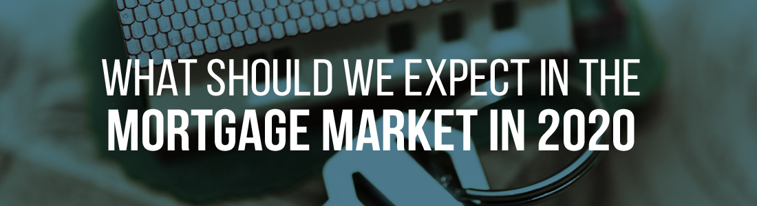 What should we expect in the mortgage market in 2020