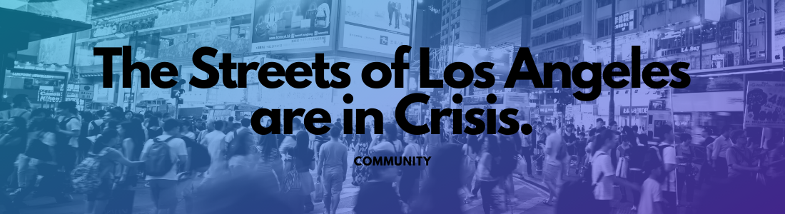 The Streets of Los Angeles are in Crisis