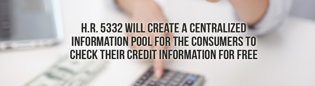 H.R. 5332 Will Create A Centralized Information Pool For the Consumers To Check their Credit Information For Free