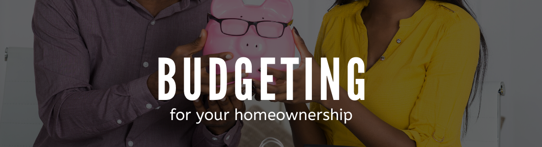 Budgeting for your homeownership