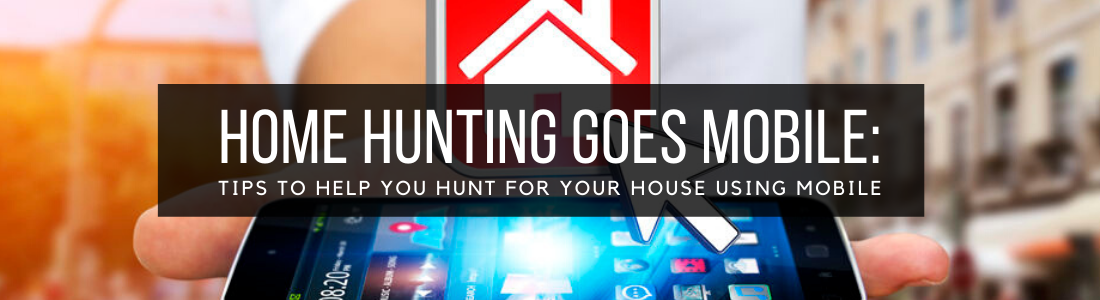 Home Hunting Goes Mobile: Tips To Help You Hunt for Your House Using Mobile