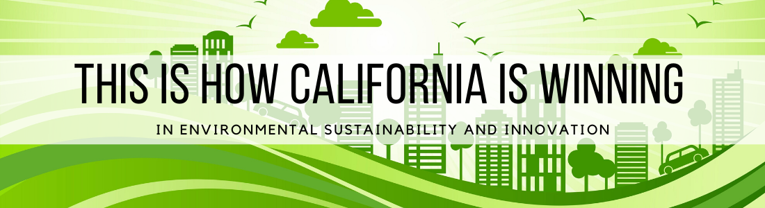 This Is How California is Winning in Environmental Sustainability and Innovation