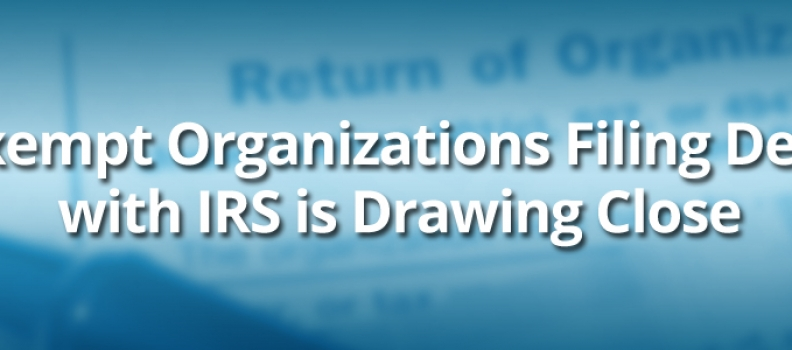 Tax Exempt Organizations Filing Deadline with IRS is Drawing Close