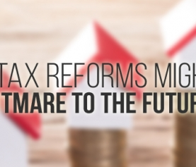 The New Tax Reforms Might Be Good But A Nightmare To The Future Economy
