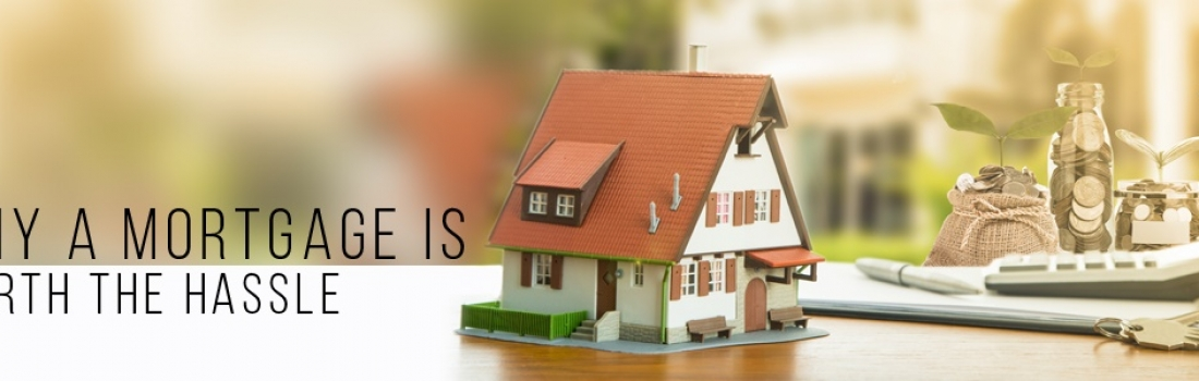 Why A Mortgage Is Worth The Hassle