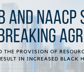 NAREB and NAACP sign a groundbreaking agreement committing to the provision of resources crafted to promote and result in increased black homeownership