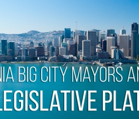 California Big City Mayors Announce 2019 Legislative Platform