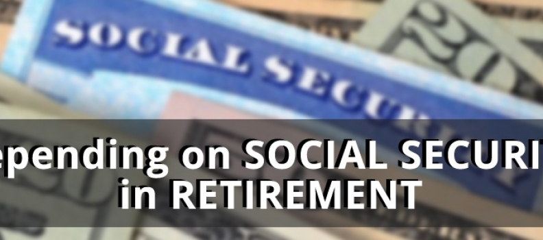 Depending on Social Security in Retirement