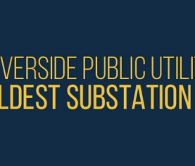 Riverside Public Utilities Shuts Down  Oldest Substation Dating to 1949