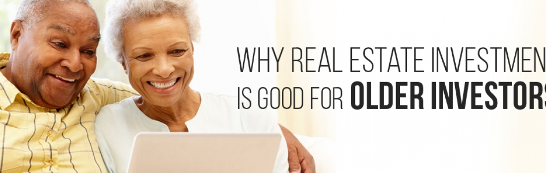 Why Real Estate Investment Is Good For Older Investor